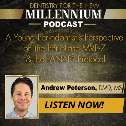 A Young Periodontist's Perspective on the PerioLase® MVP-7™ & the LANAP® Protocol