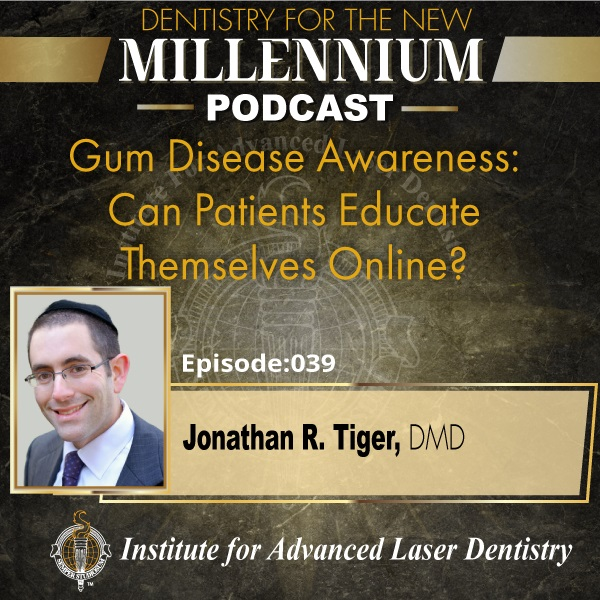 Episode 039: Gum Disease Awareness: Can Patients Educate Themselves Online?