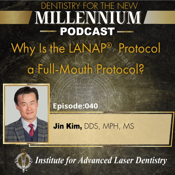Episode 040: Why is the LANAP® Protocol A Full-Mouth Protocol?