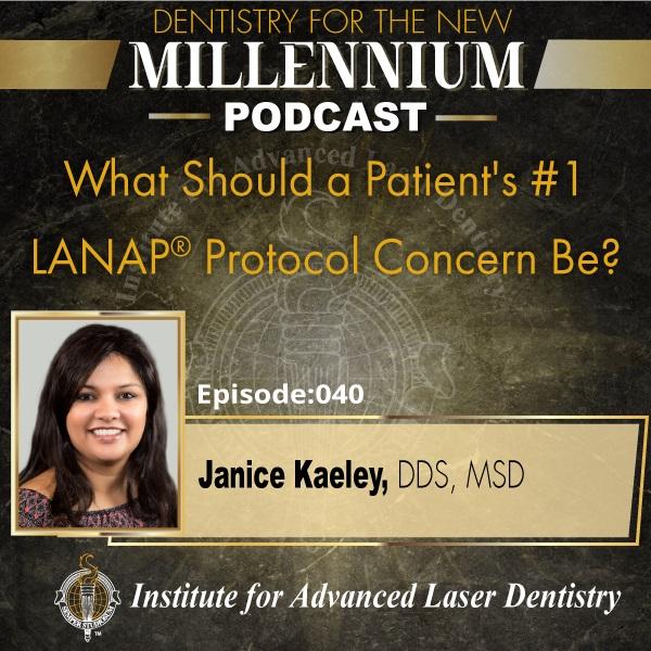 Episode 041: What Should a Patient's #1 LANAP® Protocol Concern Be?