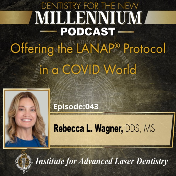 Episode 043: Offering the LANAP® Protocol in a COVID World