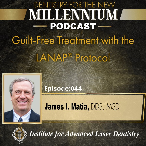Episode 044: Guilt-Free Treatment with the LANAP® Protocol