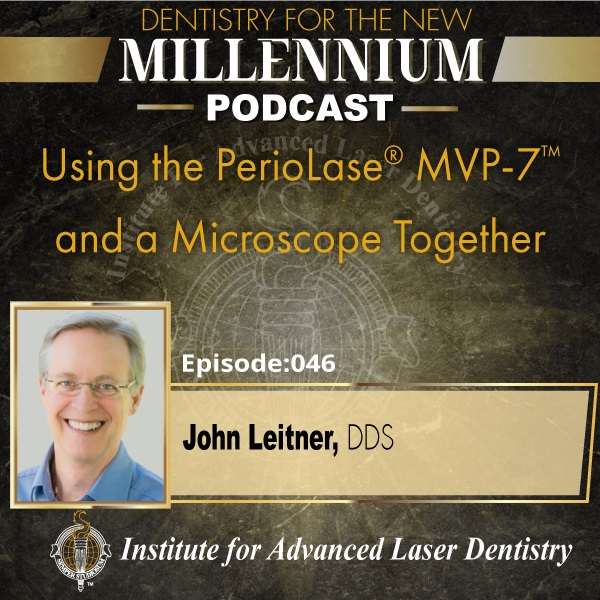 Episode 046: Using the PerioLase® MVP-7™ and a Microscope Together
