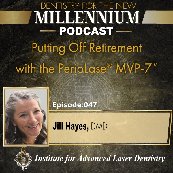 Episode 047: Putting Off Retirement with the PerioLase® MVP-7™