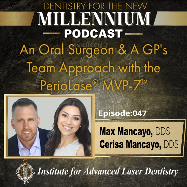 Episode 048: An Oral Surgeon & A GP's Team Approach with the PerioLase® MVP-7™