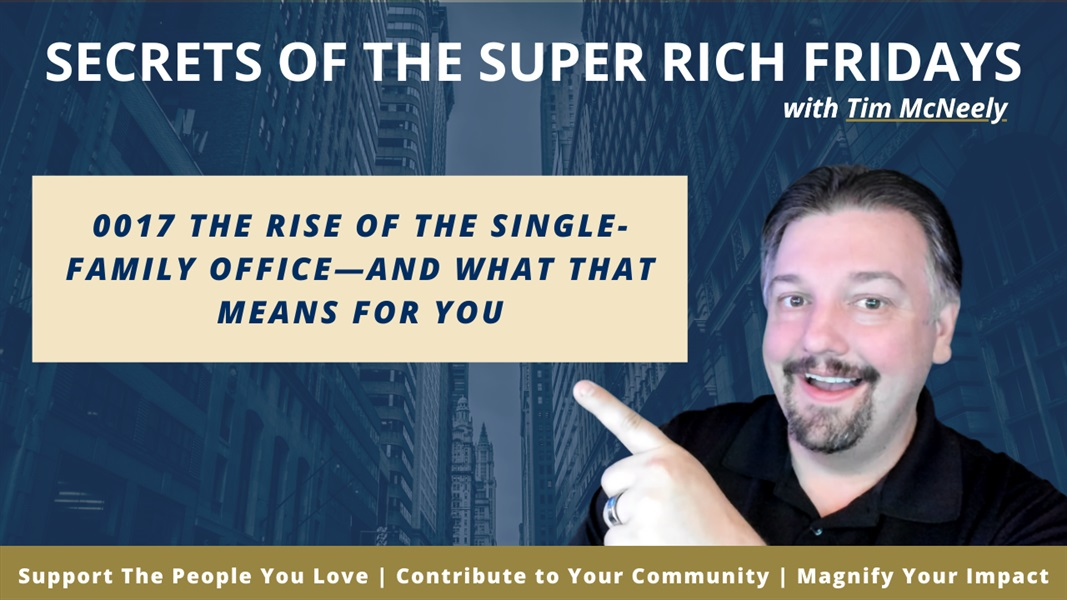 0017 The Rise of the Single-Family Office—and What That Means for You