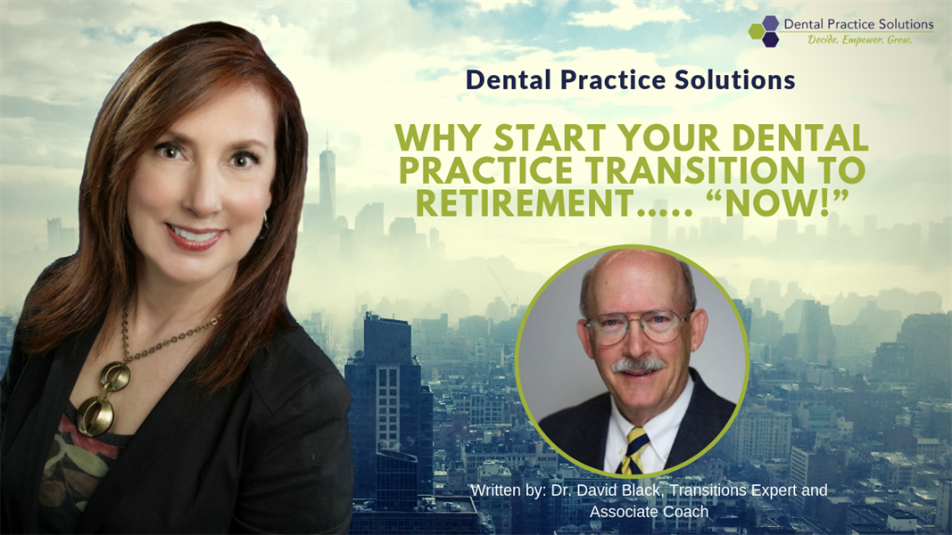 "WHY START YOUR DENTAL PRACTICE TRANSITION TO RETIREMENT….. ""NOW!"""