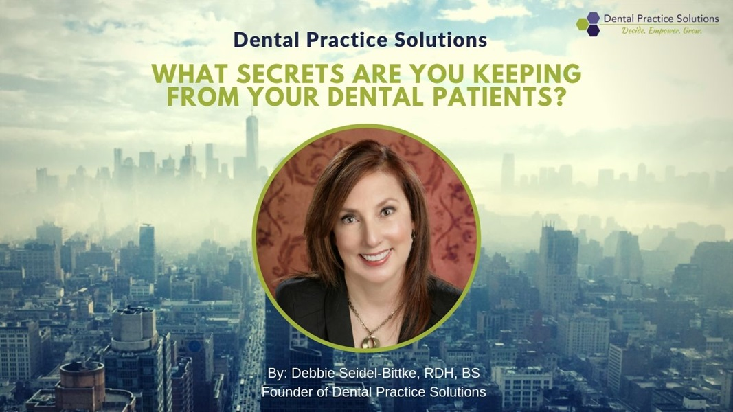 What Secrets Are You Keeping from Your Dental Patients?