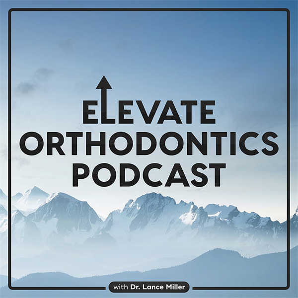 Elevate Orthodontics Podcast with Dr. Lance Miller