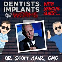 Episode 07: Dr. Scott Ganz, DMD