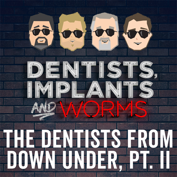 Episode 134: The Dentists from Down Under (Part Two)