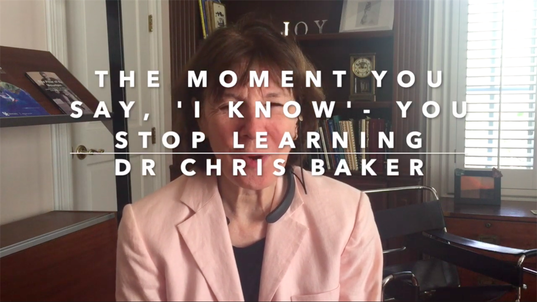 The moment you say, 'I Know' -- you stop learning