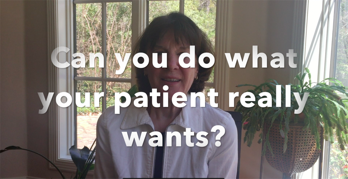 Can You Do What Your Patient Really Wants?