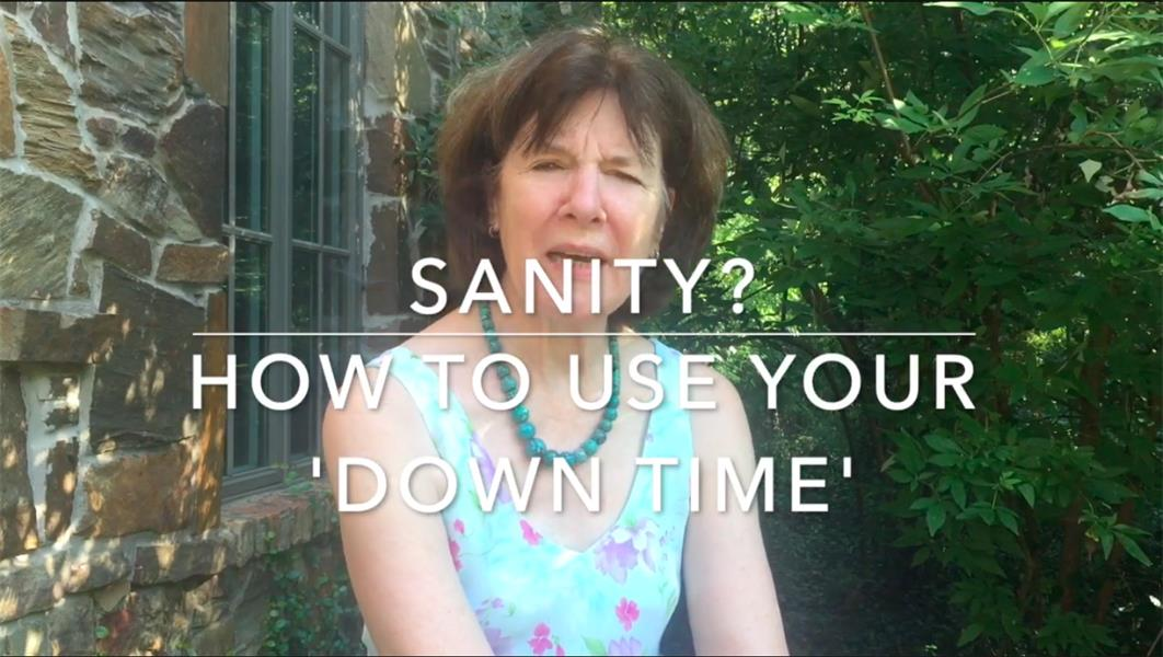 Sanity: How to Best Use Your Down Time