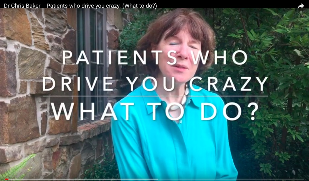 Patients Who Drive You Crazy (What to do?)