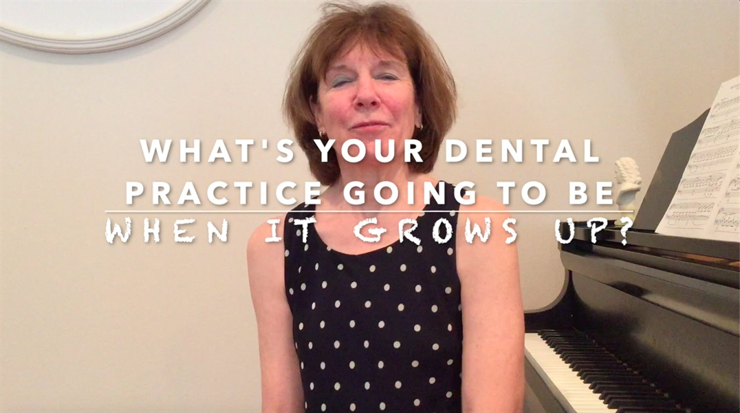 What's your dental practice going to be when it grows up?