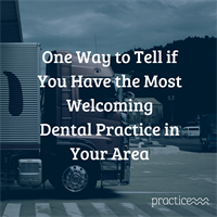 One Way to Tell If You Have the Most Welcoming Dental Practice in Your Area