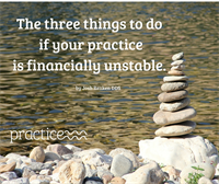 The three things to do if your practice is financially unstable.
