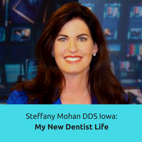 Steffany Mohan DDS Iowa: My New Dentist Life