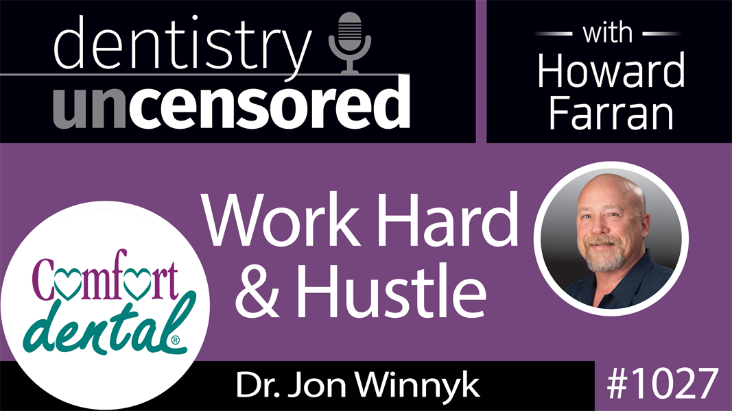 What I didn't get a chance to talk about with Howard Farran Dentistry Uncensored Episode #1027: Work Hard and Hustle