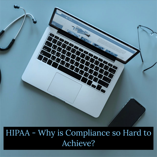 HIPAA – Why is Compliance So Hard to Achieve?