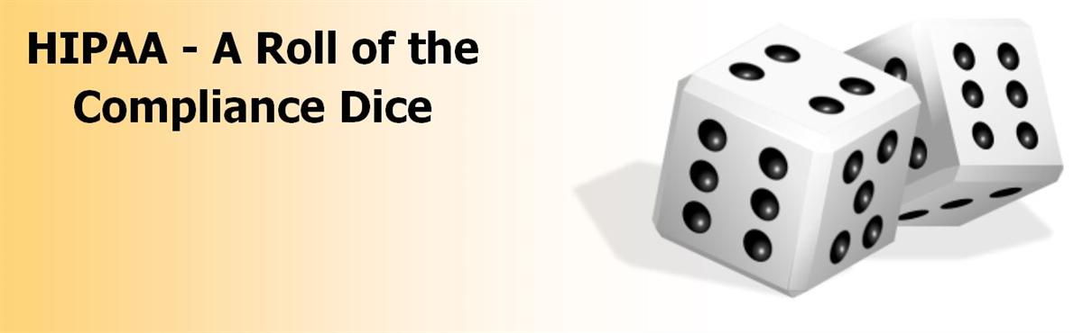 HIPAA – A Role of the Compliance Dice