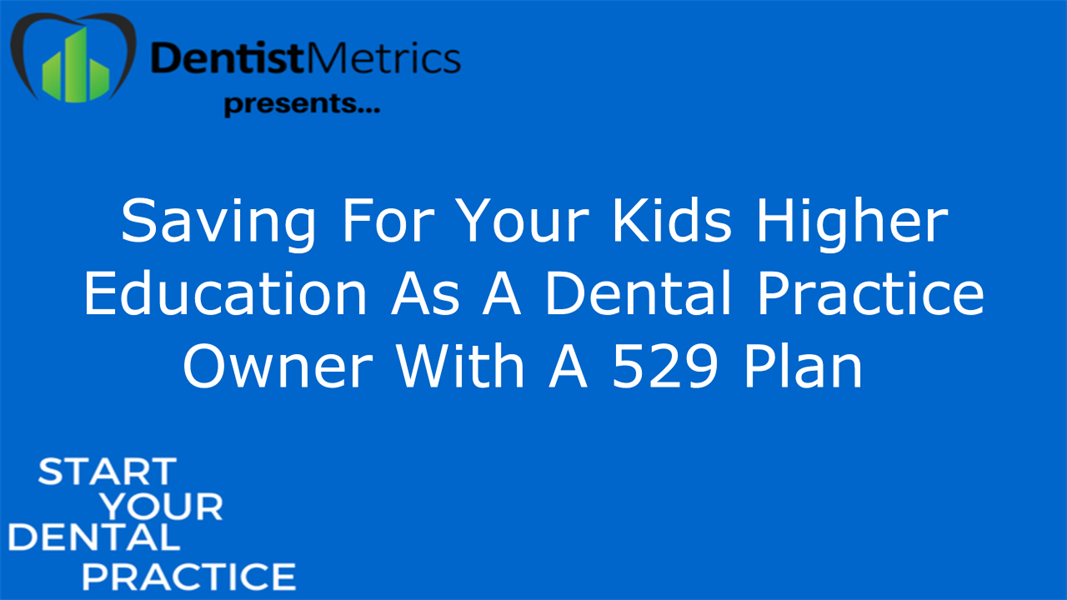 The Best Way To Save For Your Kid's Higher Education As A Dental Practice Owner
