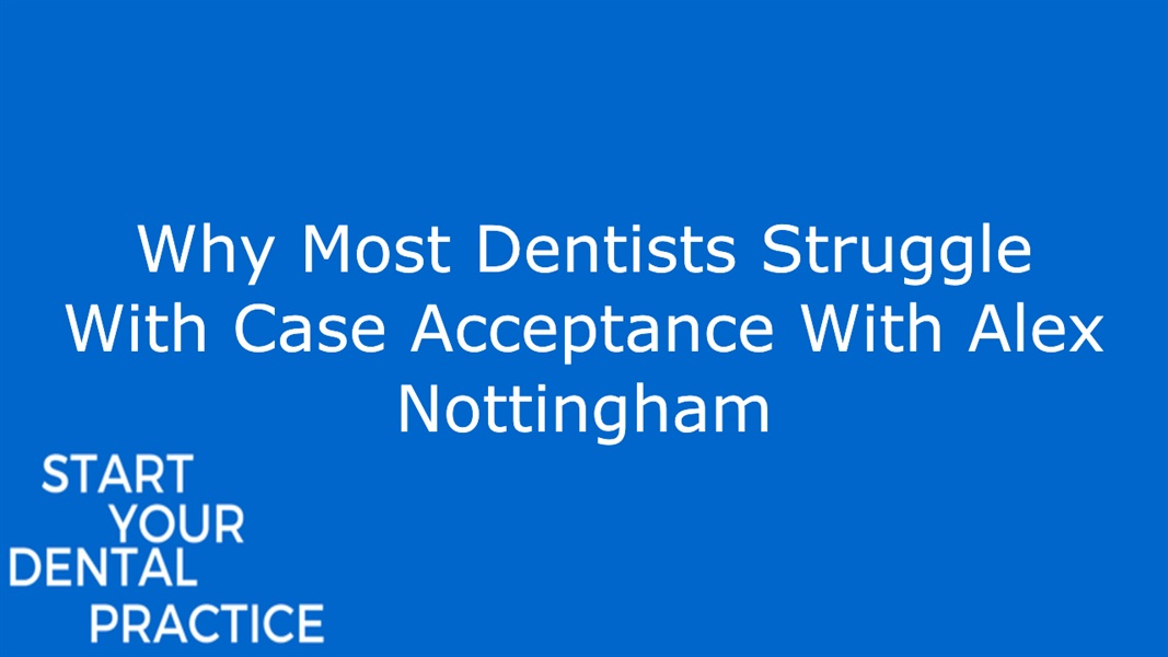 Why Most Dentists Struggle With Case Acceptance