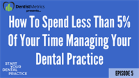 Episode 5: How To Spend Less Than 5% Of Your Time Managing Your Dental Practice with Dr. Tuan Pham - Start Your Dental Practice with Jonathan VanHorn