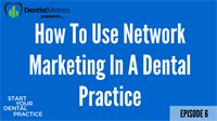Episode 6: How To Use Network Marketing In A Dental Practice with Dr. Chris Phelps - Start Your Dental Practice with Jonathan VanHorn