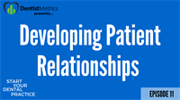 Episode 11: How to Quickly Develop Patient Relationships as a New Dental Practice Owner