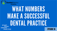 Episode 16: How To Know What Metrics Determine A Successful Dental Practice