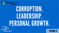 Corruption. Leadership. And Personal Growth As A Dental Practice Owner - Episode 17