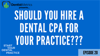Episode 20: What You Need To Consider When Hiring a CPA For Your Dental Practice