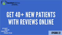 Ep. 22 - How To Get 40+ New Patients Each Month With Reviews Online