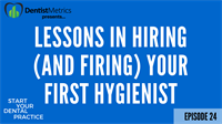 Ep. 24 – Lessons In Hiring (And Firing) Your First Hygienist