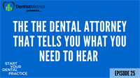 Ep. 25 - Lessons from the The Dental Attorney That Tells You What You Need to Hear (Even if it's not what you want to hear) with Jason Patrick Wood