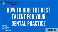 """Ep. 26 – How To Hire The Best Talent For Your Dental Practice (Advice From a """"Dental Titan"""")"""