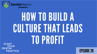 Ep. 28 - How To Build A Culture In Your Dental Practice That Leads To Profit with Dr. Anissa Homes
