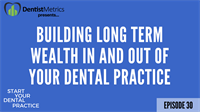 Episode 30 – Building Long Term Wealth In And Out Of Your Dental Practice with Dr. David Phelps