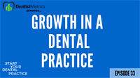 Episode 33 - The Three Steps To Growing Your Dental Practice