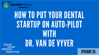 Episode 35: How To Put Your Dental Startup On Auto-Pilot with Dr. Van De Vyver