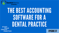 Episode 37 - The Best Accounting Software For A Dental Practice