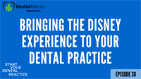 Ep. 38 - Bringing The Disney Experience To Your Dental Practice