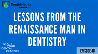 Episode 40: Lessons From The Renaissance Man In Dentistry