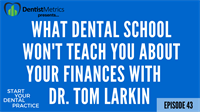 Episode 43: What Dental School Won't Teach You About Your Finances With Dr. Tom Larkin