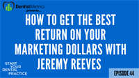 How To Get The Best Return On Your Marketing Dollars with Jeremy Reeves