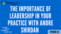 Episode 45: The Importance of Leadership In Your Practice