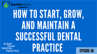 Episode 48: How To Start, Grow, & Mantain A Successful Dental Practice