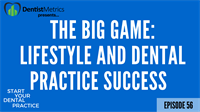 Episode 56: The Big Game - Lifestyle And Dental Practice Success